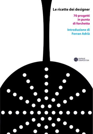 Le ricette dei designer | 70 progetti in punta di forchetta